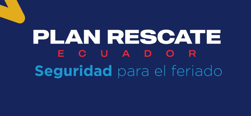Plan Rescate Ecuador - Seguridad para el feriado